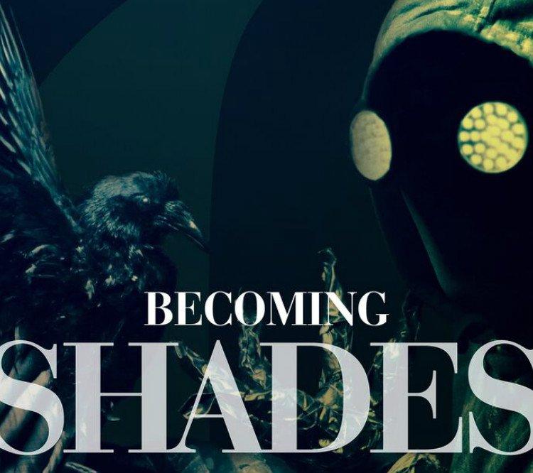Becoming Shades