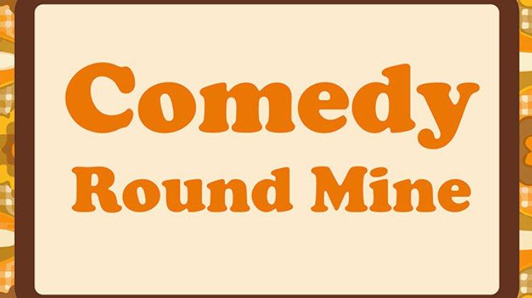 Comedy Round Mine
