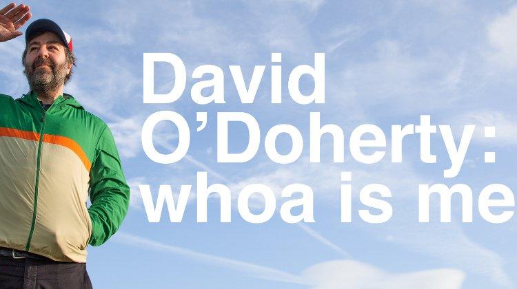 David O'Doherty: whoa is me