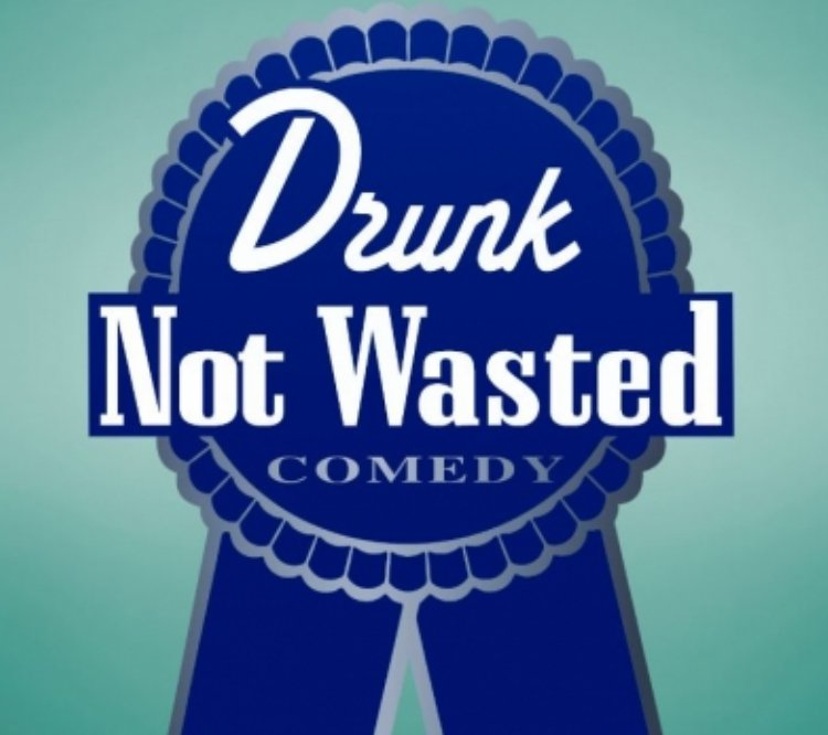 Drunk, Not Wasted Comedy