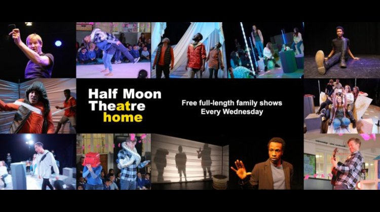 Half Moon Theatre at Home