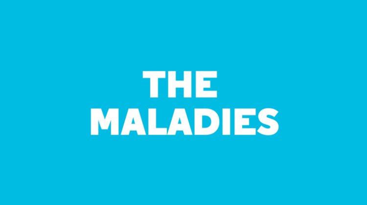 The Maladies