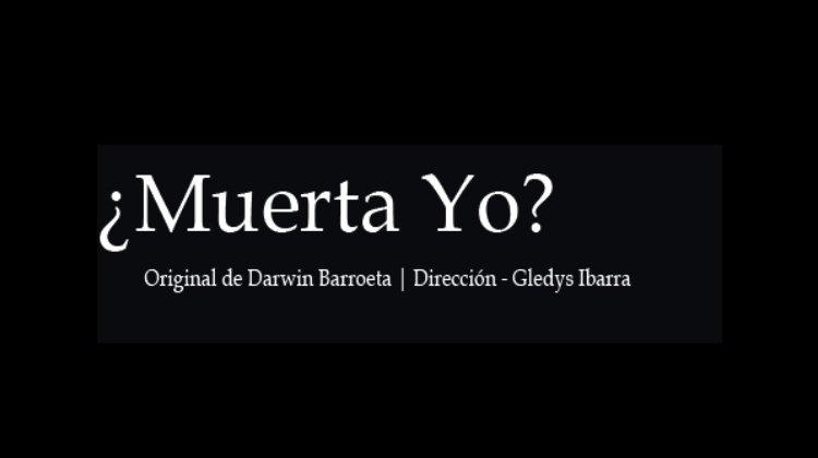 Did I die? / Muerta yo?