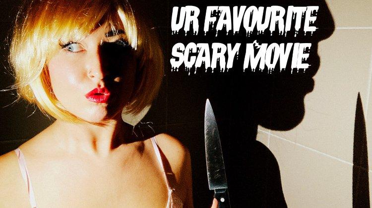 Ur Favourite Scary Movie