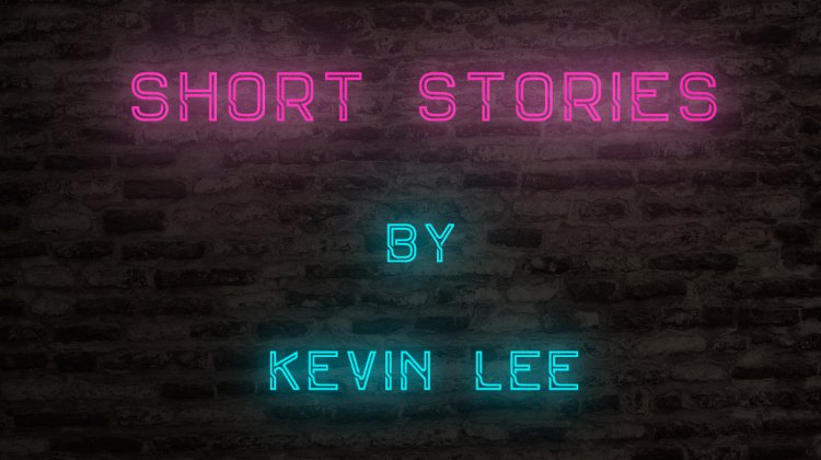 Short Stories by Kevin Lee
