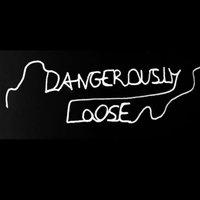 Dangerously Loose