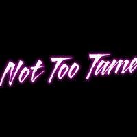 Not Too Tame