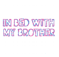 In Bed With My Brother