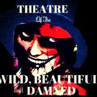 Theatre of the Wild, Beautiful and Damned