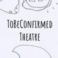 Tobeconfirmed Theatre